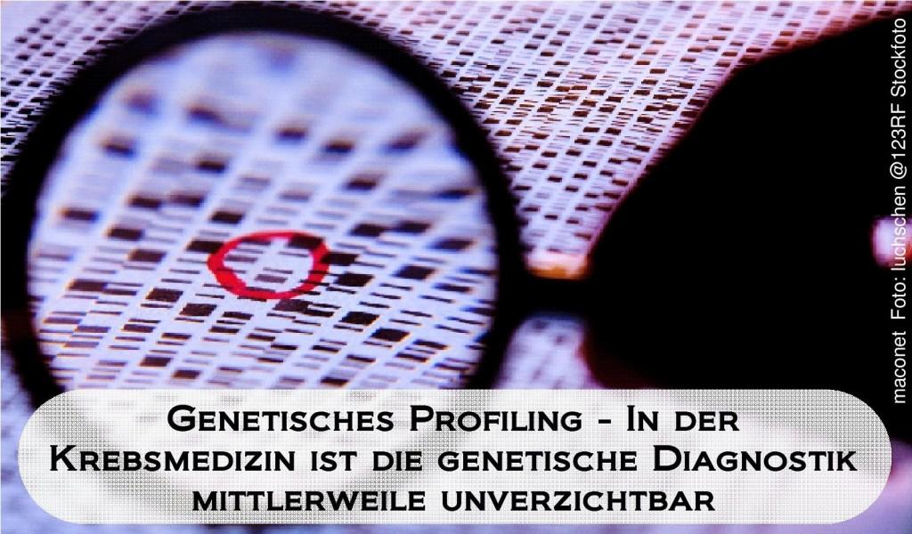 Genetisches Profiling - In der Krebsmedizin mittlerweile unverzichtbar